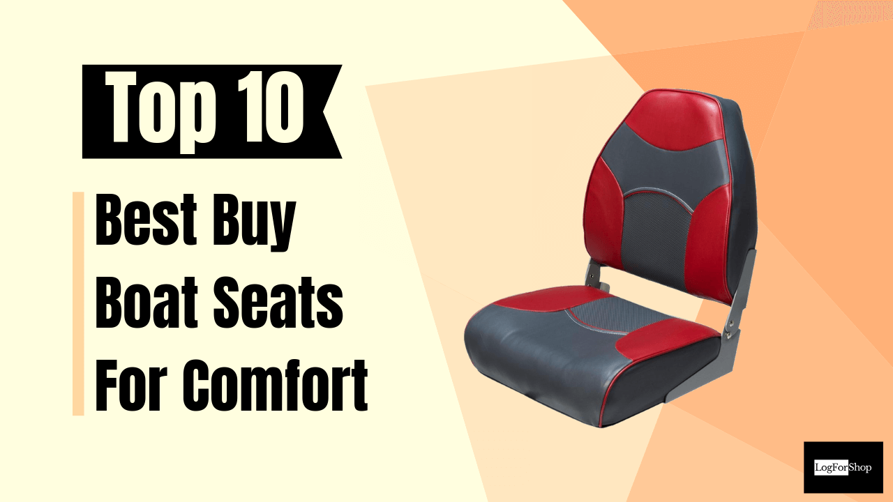 Top 10 Best Buy Boat Seats Review And Buying Guide | LogForShop