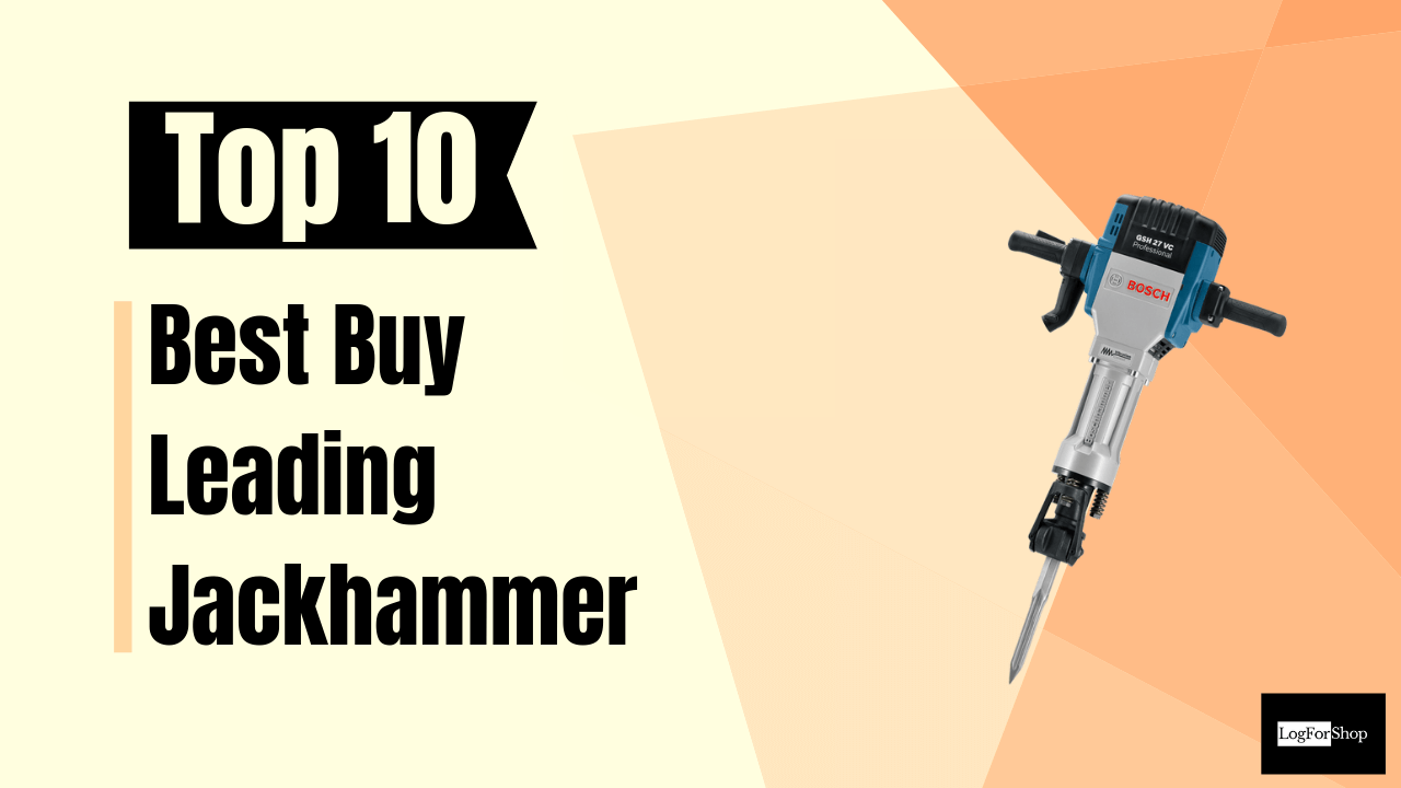 Top 10 Best Buy Jackhammers Review And Buying Guide | LogForShop